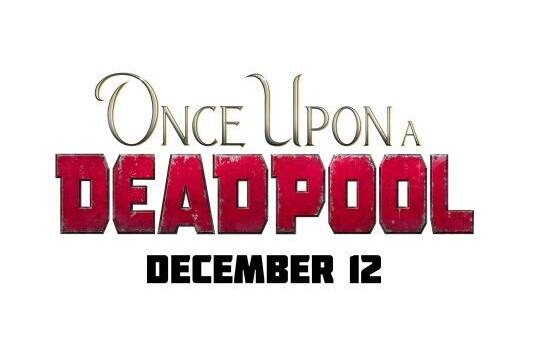 FOX anuncia 'Once Upon a Time Deadpool', la versión PG-13 de 'Deadpool 2'