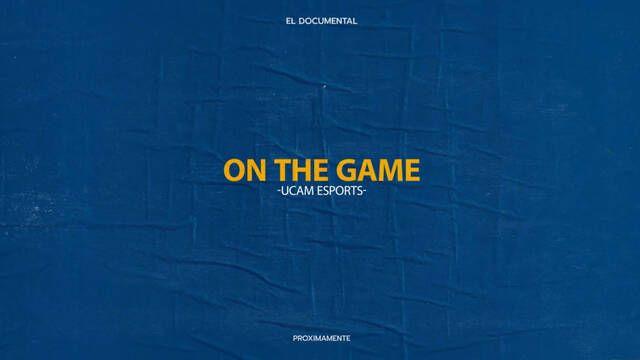 UCAM Esports lanza una serie documental sobre su equipo de esports