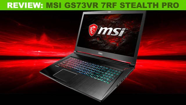 Review: MSI GS73VR 7RF Stealth Pro