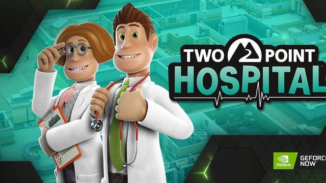 Two Point Hospital regresa a GeForce Now que añade 12 nuevos juegos a su catálogo